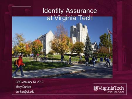 Identity Assurance at Virginia Tech CSG January 13, 2010 Mary Dunker