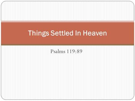 "Psalms 119:89 Things Settled In Heaven. Psalms 119:89 ""For ever, O LORD, thy word is settled in heaven"""