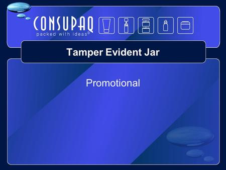 Tamper Evident Jar Promotional. Tamper Evident Jar Tear – off Tamper band Straight sided Stackable Frustrum Seal.