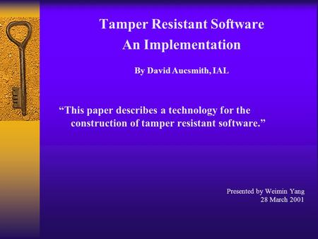 "Tamper Resistant Software An Implementation By David Aucsmith, IAL ""This paper describes a technology for the construction of tamper resistant software."""