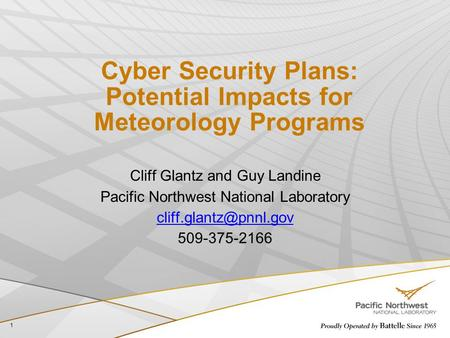 Cyber Security Plans: Potential Impacts for Meteorology Programs Cliff Glantz and Guy Landine Pacific Northwest National Laboratory