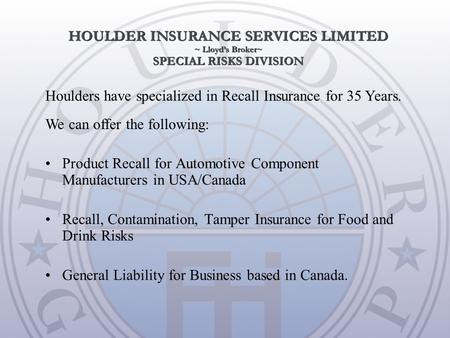 Product Recall for Automotive Component Manufacturers in USA/Canada Recall, Contamination, Tamper Insurance for Food and Drink Risks General Liability.