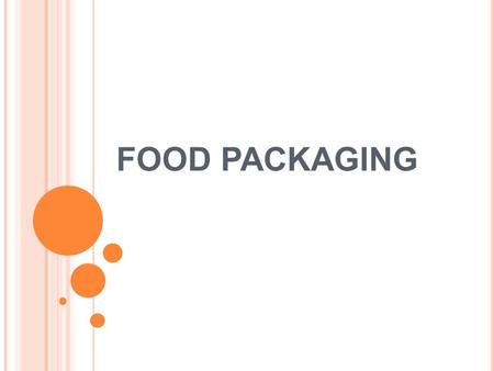 FOOD PACKAGING. PACKAGING Packaging is the science, art, and technology of enclosing or protecting products for distribution, storage, sale, and use.