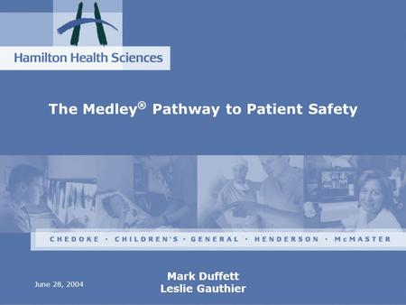 June 28, 2004 Mark Duffett Leslie Gauthier The Medley ® Pathway to Patient Safety.