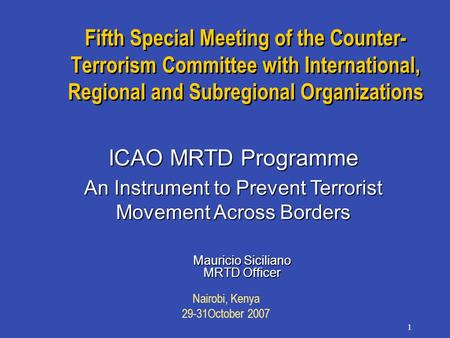 Nairobi, Kenya 29-31October 2007 1 Fifth Special Meeting of the Counter- Terrorism Committee with International, Regional and Subregional Organizations.