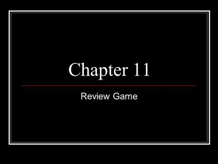 Chapter 11 Review Game.