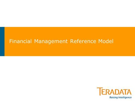 Financial Management Reference Model. 2 > Teradata Industry Logical Data Models G/L ACCOUNTS iLDM Accounts Receivable Fixed Assets ProcurementProject.