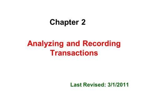 Chapter 2 Analyzing and Recording Transactions Last Revised: 3/1/2011.
