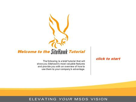 Welcome to the Tutorial The following is a brief tutorial that will show you Sitehawk's most valuable features and provide you with an overview of how.