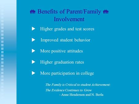  Higher grades and test scores  Improved student behavior  More positive attitudes  Higher graduation rates  More participation in college The.