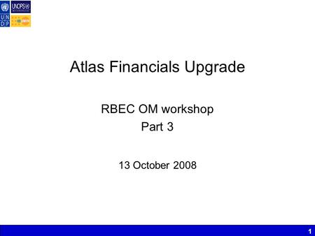 1 Atlas Financials Upgrade RBEC OM workshop Part 3 13 October 2008.
