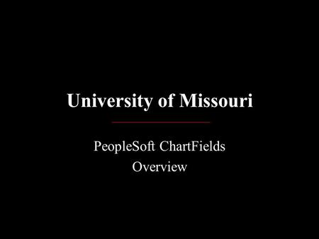 University of Missouri PeopleSoft ChartFields Overview.