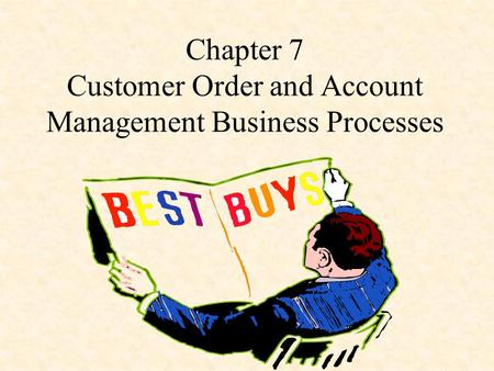 Chapter 7 Customer Order and Account Management Business Processes.