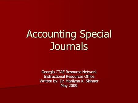 Accounting Special Journals Georgia CTAE Resource Network Instructional Resources Office Written by: Dr. Marilynn K. Skinner May 2009.