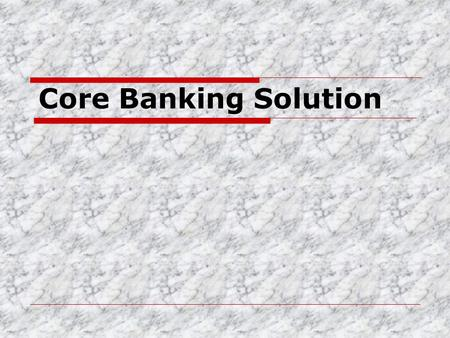 Core Banking Solution.