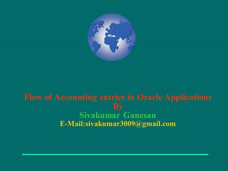 Flow of Accounting entries in Oracle Applications By Sivakumar Ganesan