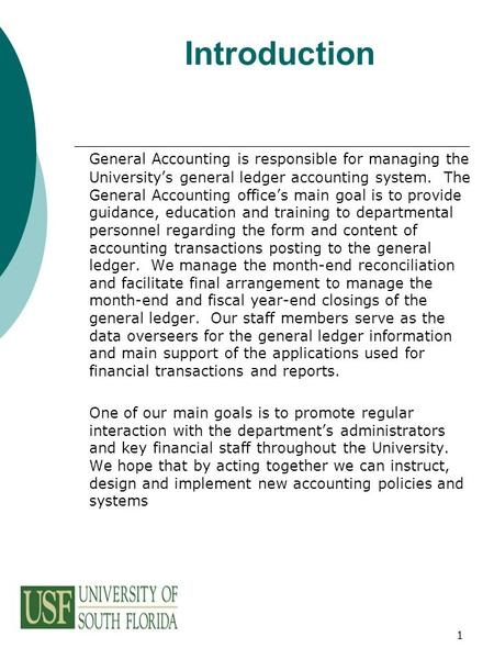 1 Introduction General Accounting is responsible for managing the University's general ledger accounting system. The General Accounting office's main goal.