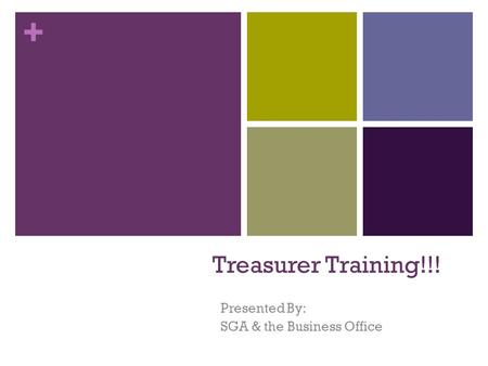 + Treasurer Training!!! Presented By: SGA & the Business Office.