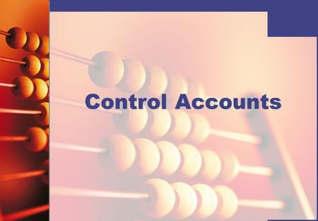 Control Accounts. © Hodder Education 2008 A control account is so called because it controls a section of the ledger. By control it's meant that the balance.