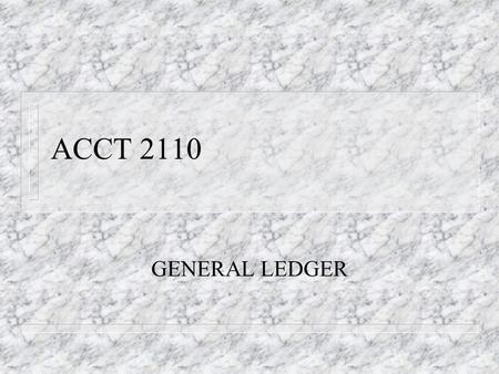 ACCT 2110 GENERAL LEDGER. ACCOUNTING EQUATION n Assets = Equities n Assets = Liabilities + Owner's equity.