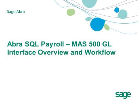 Abra SQL Payroll – MAS 500 GL Interface Overview and Workflow.
