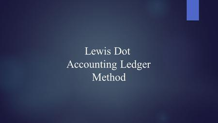 Lewis Dot Accounting Ledger Method. Writing Lewis Dot Structures Determine total number of valence electrons in molecule. For cations (+) subtract electrons.