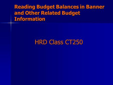 Reading Budget Balances in Banner and Other Related Budget Information HRD Class CT250.