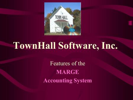 TownHall Software, Inc. Features of the MARGE Accounting System.