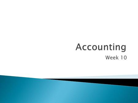 Week 10.  You can have separate accounts receivable accounts with only a handful of customers but what if the business had 500 credit customers?  You.