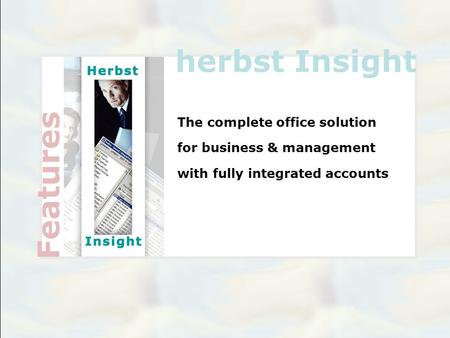 Herbst Insight The complete office solution for business & management with fully integrated accounts Features.