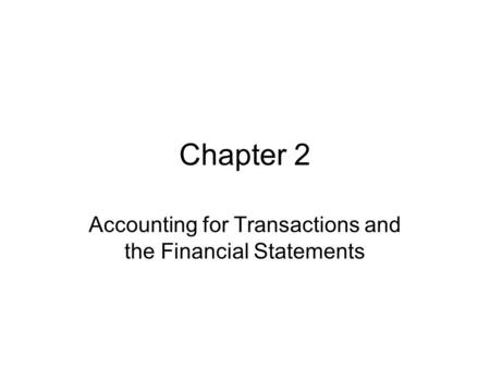Chapter 2 Accounting for Transactions and the Financial Statements.