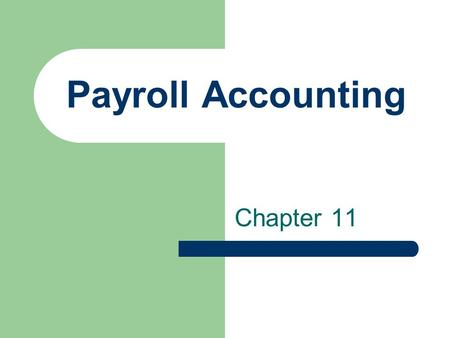 Payroll Accounting Chapter 11. Payroll data is used in financial recordkeeping for: General Accounting – record transactions in company's books and prepare.