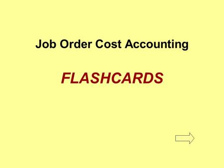 Job Order Cost Accounting FLASHCARDS. Job order cost accounting A cost accounting system that determines the unit cost of manufactured items for each.