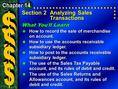 Section 2Analyzing Sales Transactions What You ' ll Learn  How to record the sale of merchandise on account.  How to use the accounts receivable subsidiary.