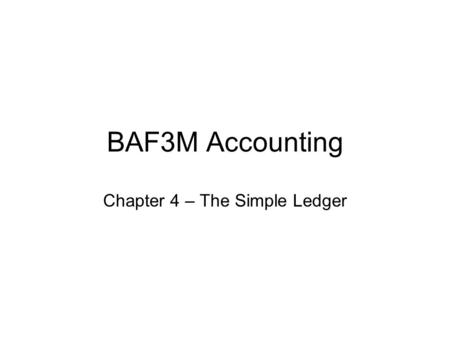 "BAF3M Accounting Chapter 4 – The Simple Ledger. 4.1 Ledger Accounts First off, some key distinctions:  An ""Account"" is a page designed to record the."
