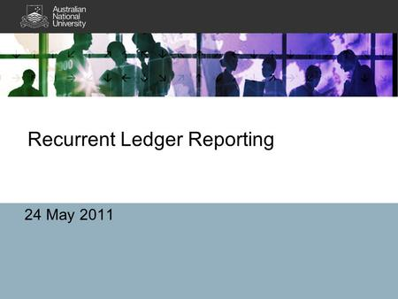 Recurrent Ledger Reporting 24 May 2011. Outline Introductions SMR, key areas of responsibility and who we are A few basics about the ANU ledger and finance.