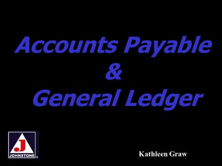 Accounts Payable & General Ledger Kathleen Graw. Accounts Payable & General Ledger2.