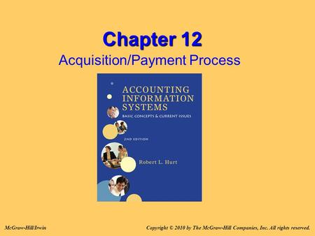 Chapter 12 Acquisition/Payment Process Copyright © 2010 by The McGraw-Hill Companies, Inc. All rights reserved.McGraw-Hill/Irwin.