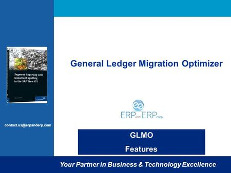 GLMO Features Your Partner in Business & Technology Excellence General Ledger Migration Optimizer.