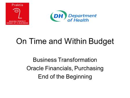 On Time and Within Budget Business Transformation Oracle Financials, Purchasing End of the Beginning.