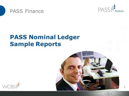 PASS Finance PASS Nominal Ledger Sample Reports. PASS Finance PASS Nominal Ledger Sample Reports The following report samples have all been prepared by.