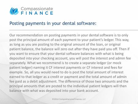 Posting payments in your dental software: Our recommendation on posting payments in your dental software is to only post the principal amount of each payment.
