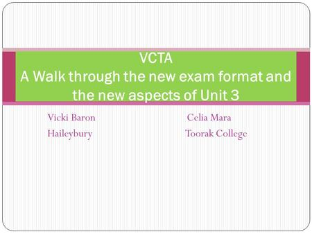 VCTA A Walk through the new exam format <strong>and</strong> the new aspects of Unit 3