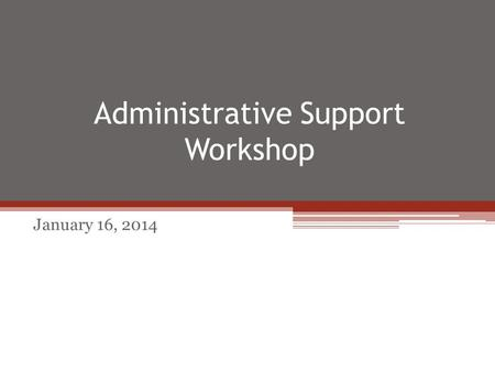 Administrative Support Workshop January 16, 2014.