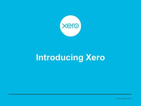 Introducing Xero. www.xero.com Xero is Built for you and your clients On the same page Features Direct Daily Bank Feeds Cashflow is King Constant Improvement.