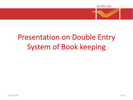 14/02/20141.1.1 Presentation on Double Entry System of Book keeping.