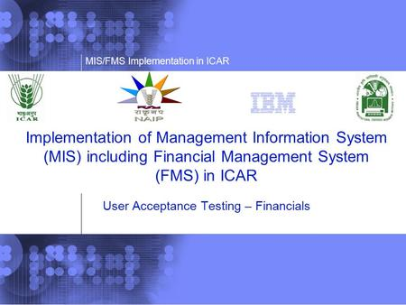 Implementation of Management Information System (MIS) including Financial Management System (FMS) in ICAR User Acceptance Testing – Financials.