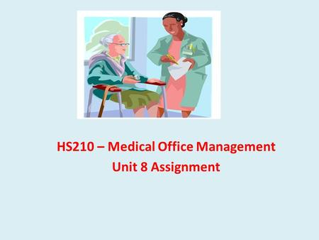 HS210 – Medical Office Management Unit 8 Assignment