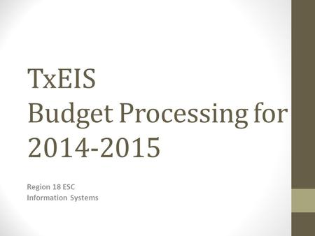 TxEIS Budget Processing for 2014-2015 Region 18 ESC Information Systems.