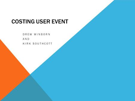 COSTING USER EVENT DREW WINBORN AND KIRK SOUTHCOTT.
